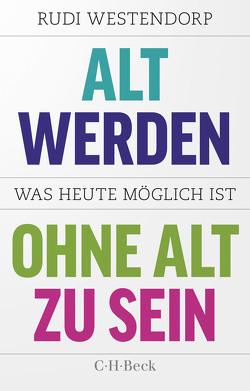 Alt werden, ohne alt zu sein von Jänicke,  Bärbel, Müller-Haas,  Marlene, Westendorp,  Rudi