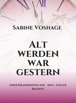 Alt werden war gestern von Voshage,  Sabine