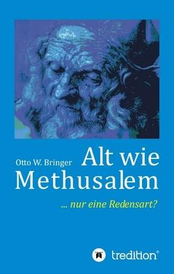 Alt wie Methusalem von Bringer,  Otto W.
