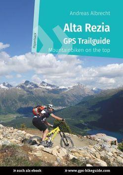Alta Rezia GPS Trailguide von Albrecht,  Andreas