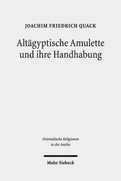 Altägyptische Amulette und ihre Handhabung von Quack,  Joachim Friedrich