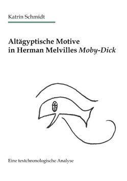 Altägyptische Motive in Herman Melvilles Moby-Dick von Schmidt,  Katrin