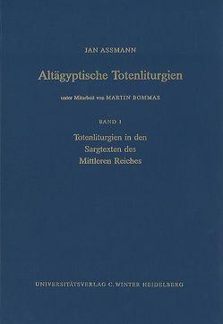 Altägyptische Totenliturgien / Totenliturgien in den Sargtexten des Mittleren Reiches von Assmann,  Jan, Bommas,  Martin