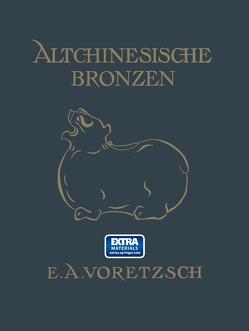 Altchinesische Bronzen von Voretzsch,  E.A.