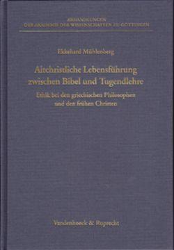 Altchristliche Lebensführung zwischen Bibel und Tugendlehre von Mühlenberg,  Ekkehard
