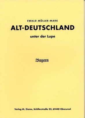 Altdeutschland unter der Lupe: Teil Bayern von Müller-Mark,  Ewald