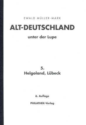 Altdeutschland unter der Lupe: Teil Helgoland/Lübeck von Müller-Mark,  Ewald