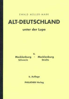 Altdeutschland unter der Lupe: Teil Mecklenburg/Schwerin und Mecklenburg/Strelitz von Müller-Mark,  Ewald