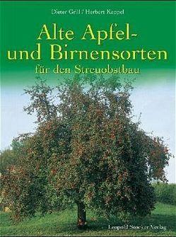 Alte Apfel- und Birnensorten für den Streuobstbau von Grill,  Dieter, Keppel,  Herbert