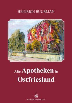 Alte Apotheken in Ostfriesland von Buurman,  Heinrich, Friedrich,  Christoph