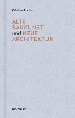 Alte Baukunst und neue Architektur von Fischer,  Günther
