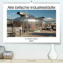 Alte Britische Industriestädte in neuem Glanz (Premium, hochwertiger DIN A2 Wandkalender 2021, Kunstdruck in Hochglanz) von Hallweger,  Christian