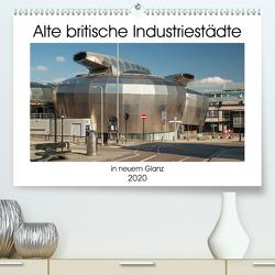 Alte Britische Industriestädte in neuem Glanz (Premium, hochwertiger DIN A2 Wandkalender 2020, Kunstdruck in Hochglanz) von Hallweger,  Christian