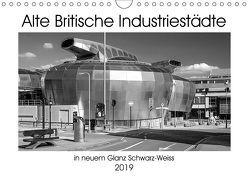 Alte Britische Industriestädte in neuem Glanz Schwarz-Weiss (Wandkalender 2019 DIN A4 quer) von Hallweger,  Christian