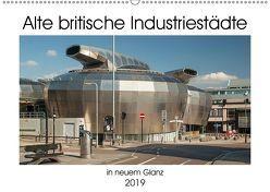 Alte Britische Industriestädte in neuem Glanz (Wandkalender 2019 DIN A2 quer) von Hallweger,  Christian