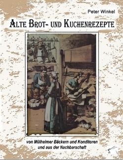 Alte Brot- und Kuchenrezepte von Winkel,  Peter