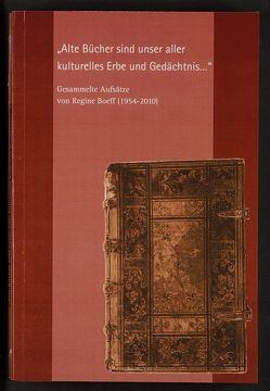 """""""Alte Bücher sind unser aller kulturelles Erbe und Gedächtnis …"""" – Gesammelte Aufsätze von Regine Boeff (1954 – 2010) von Boeff,  Regine, Rabenau,  Konrad von"""