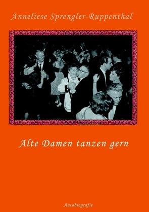 Alte Damen tanzen gern von Sprengler-Ruppenthal,  Anneliese