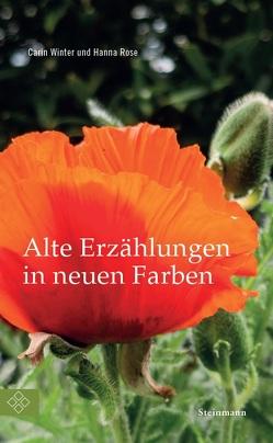 Alte Erzählungen in neuen Farben von Rose,  Hanna, Winter,  Carin