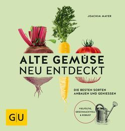 Alte Gemüse neu entdeckt von Mayer,  Joachim