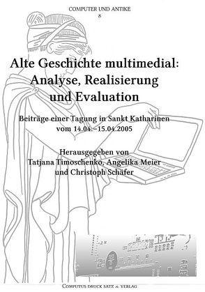 Alte Geschichte multimedial – Analyse, Realisierung und Evaluation von Meier,  Angelika, Schaefer,  Christoph, Timoschenko,  Tatjana