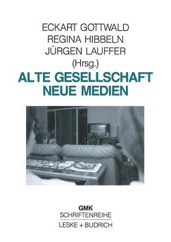 Alte Gesellschaft — Neue Medien von Gottwald,  Eckart, Hibbeln,  Regina, Lauffer,  Jürgen