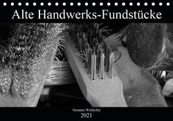 Alte Handwerks-Fundstücke (Tischkalender 2021 DIN A5 quer) von Weilacher,  Susanne