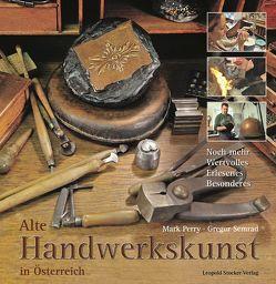 Alte Handwerkskunst in Österreich von Perry,  Mark, Semrad,  Gregor