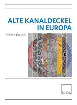 Alte Kanaldeckel in Europa von Paubel,  Stefan