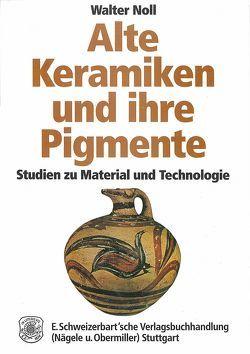 Alte Keramiken und ihre Pigmente von Noll,  Walter
