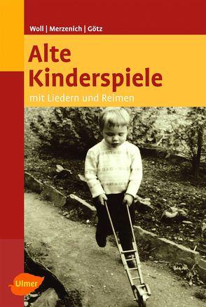 Alte Kinderspiele von Götz,  Theo, Merzenich,  Margret, Woll,  Johanna