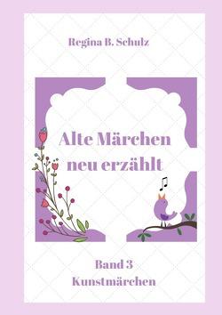 Alte Märchen – neu erzählt Band 3 von Schulz,  Regina