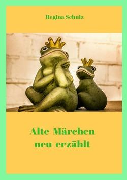 Alte Märchen – neu erzählt von Schulz,  Regina