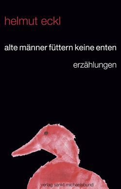 alte männer füttern keine enten von Eckl,  Helmut