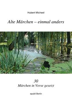 Alte Märchen – einmal anders von Micheel,  Hubert