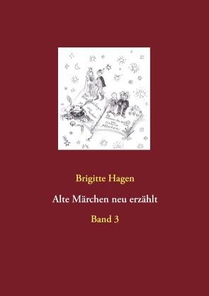Alte Märchen neu erzählt von Hagen,  Brigitte