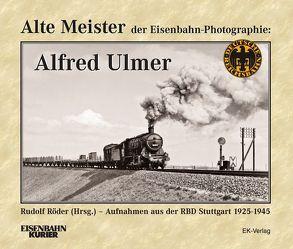 Alte Meister der Eisenbahn-Photographie: Alfred Ulmer von Röder,  Rudolf
