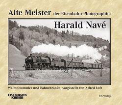 Alte Meister der Eisenbahn-Photographie: Harald Navé von Luft,  Alfred
