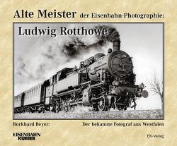 Alte Meister der Eisenbahn-Photographie: Ludwig Rotthowe von Fiegenbaum,  Wolfgang