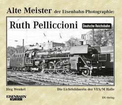 Alte Meister der Eisenbahn-Photographie: Ruth Pelliccioni von Wenkel,  Jörg