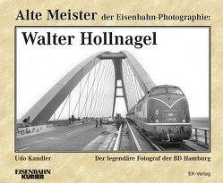 Alte Meister der Eisenbahn-Photographie: Walter Hollnagel von Kandler,  Udo