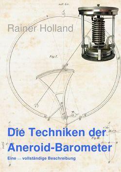 Alte Metereologische Instrumente und deren Entwicklungen / Die Techniken der Aneroid-Barometer von Holland ,  Rainer