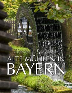 Alte Mühlen in Bayern von Ehrhardt,  Andreas, Trumler,  Gerhard