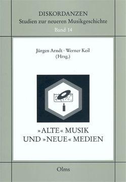 Alte Musik und neue Medien von Arndt,  Jürgen, Keil,  Werner