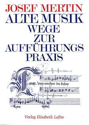 Alte Musik – Wege zur Aufführungspraxis von Mertin,  Josef, Rainer,  Ingomar
