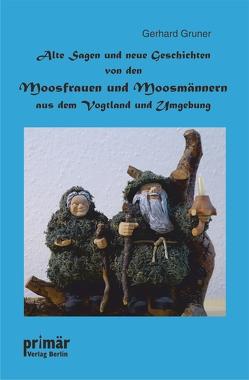 Alte Sagen und neue Geschichten von den Moosfrauen und Moosmännern aus dem Vogtland und Umgebung von Grüner,  Gerhard