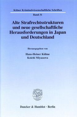 Alte Strafrechtsstrukturen und neue gesellschaftliche Herausforderungen in Japan und Deutschland. von Kühne,  Hans-Heiner, Miyazawa,  Koichi