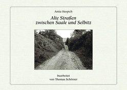 Alte Straßen zwischen Saale und Selbitz von Herpich,  Anita