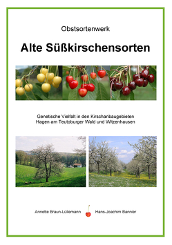 Alte Süßkirschensorten (Obstsortenwerk) von Bannier,  Hans-Joachim, Braun-Lüllemann,  Annette