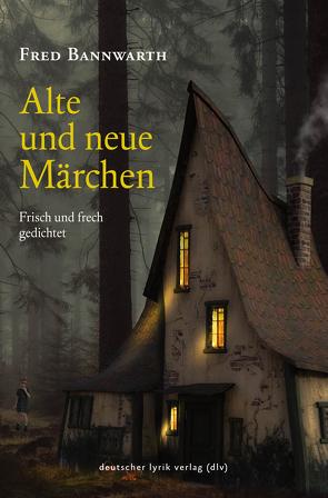 Alte und neue Märchen, frisch gedichtet von Bannwarth,  Fred